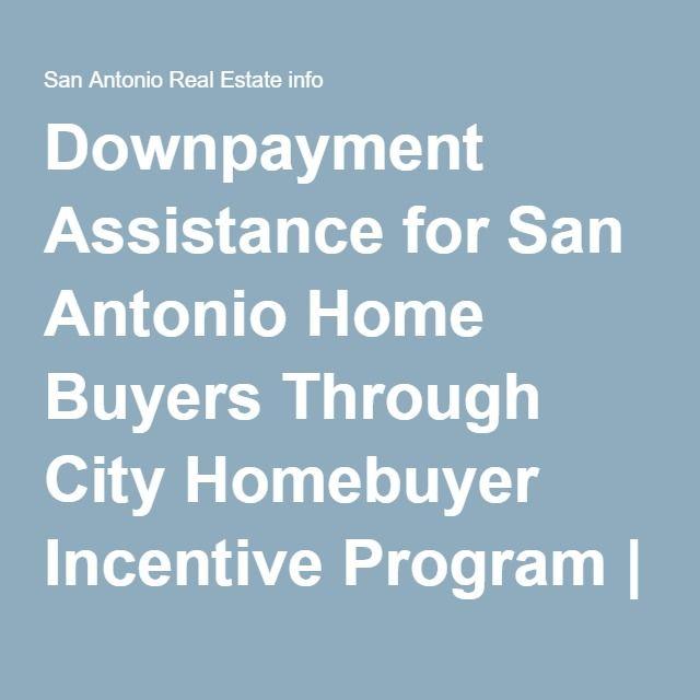 Downpayment Assistance for San Antonio Home Buyers Through City Homebuyer Incentive Program   San Antonio Real Estate info
