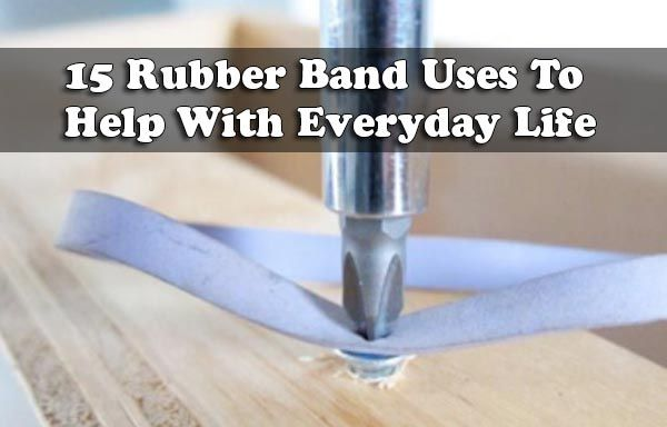 15 Rubber Band Uses To Help With Everyday Life