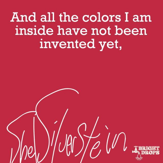 """""""And all the colors I am inside have not been invented yet."""" ~Shel Silverstein 13 AWESOME Shel Silverstein quotes!"""