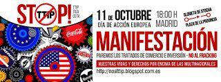 Madrid: 11-O: Manifestación contra los Tratados de Libre Comercio de la Unión Europea      Propuesta de correo para difundir la mani del 11O en Madrid.   11 de octubre, 18:00h Glorieta de Atocha-Plaza de la Provincia (Ministerio de Asuntos Exteriores) PAREMOS LOS TRATADOS DE LIBRE COMERCIO E INVERSIÓN - NO AL FRACKING http://laoropendolasostenible.blogspot.com.es/2014/09/11-o-manifestacion-contra-los-tratados.html