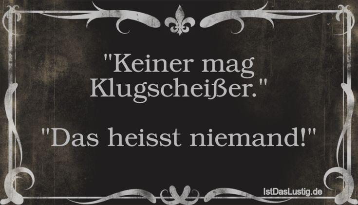 """""""Keiner mag Klugscheißer."""" """"Das heisst niemand!"""" ... gefunden auf https://www.istdaslustig.de/spruch/1688 #lustig #sprüche #fun #spass"""
