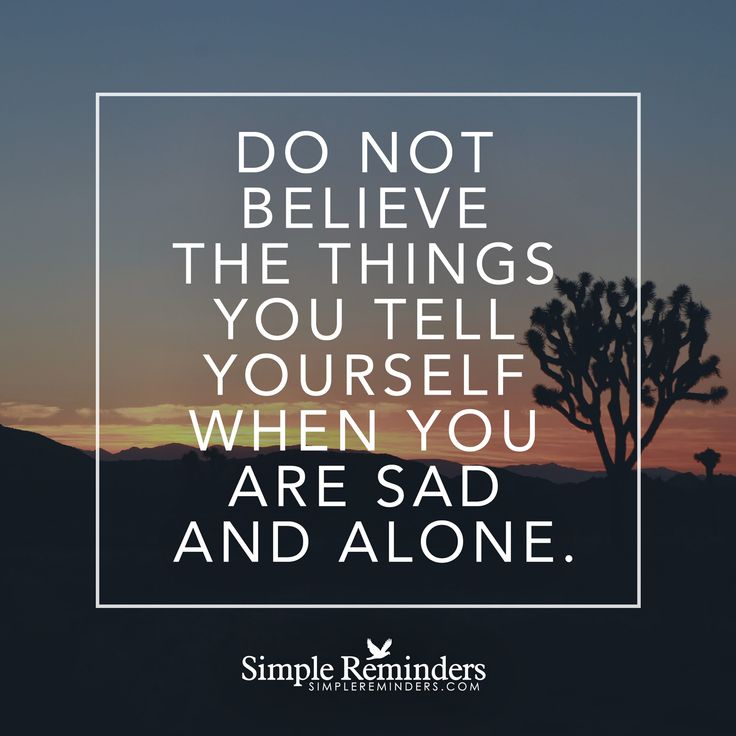 Lonely Weekend Quotes: Do Not Believe Yourself When Do Not Believe The Things You