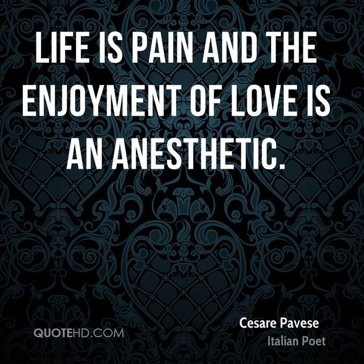 More Cesare Pavese Quotes on www.quotehd.com - #quotes #anesthetic #enjoyment #life #love #love #is #pain
