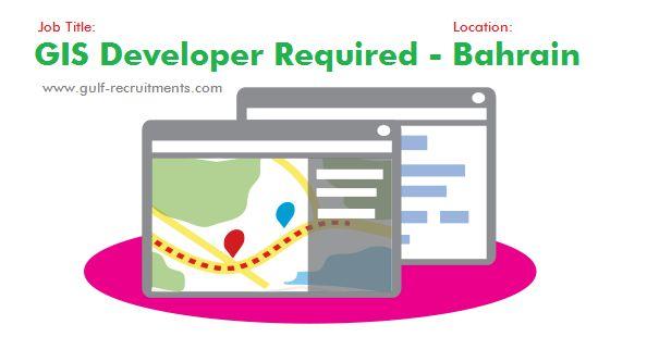 GIS Developer for Bahrain Bahrain Jobs Gulf-Recruitments - gis programmer sample resume