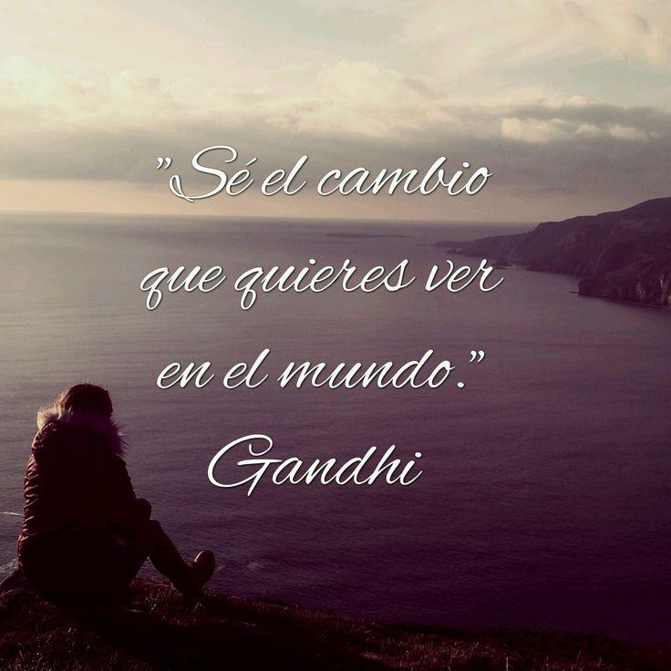 """""""Se el cambio que quieres ver en el mundo.""""  #inspiracion #serelcambio #frases"""