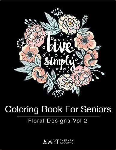coloring book for seniors floral designs vol 2 volume - Coloring Books For Seniors