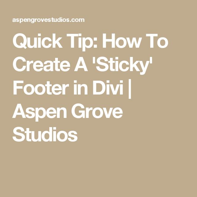 Quick Tip: How To Create A 'Sticky' Footer in Divi   Aspen Grove Studios