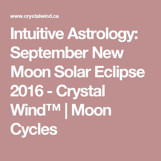 Intuitive Astrology: September New Moon Solar Eclipse 2016 - Crystal Wind™ | Moon Cycles