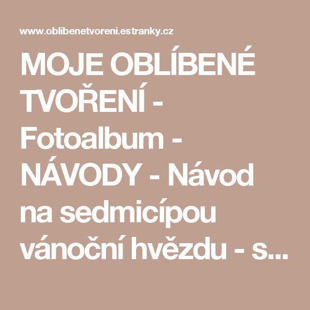 MOJE OBLÍBENÉ TVOŘENÍ - Fotoalbum - NÁVODY - Návod na sedmicípou vánoční hvězdu - svícen