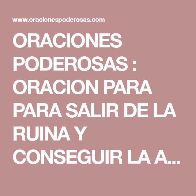ORACIONES PODEROSAS : ORACION PARA PARA SALIR DE LA RUINA Y CONSEGUIR LA APERTURA DE INGRESOS ECONOMICOS