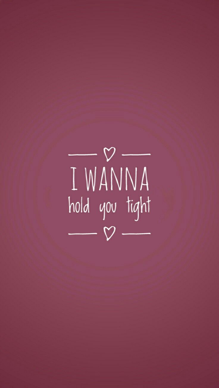 I Wanna Hold You Tight Be Yourself Quotes Love Text Love You Forever