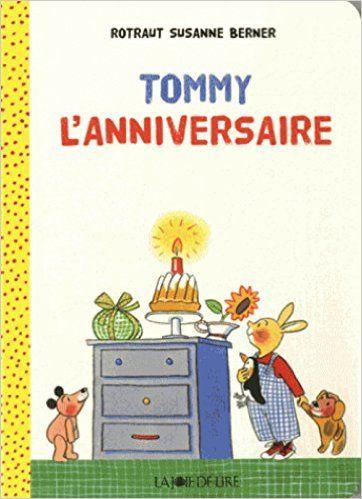 TOMMY - L'ANNIVERSAIRE,de Suzanne Berner Rotraut, La Joie de Lire Editions - 2014 (Dès 3 ans)