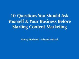 10 questions you should ask yourself and your business before starting content marketing