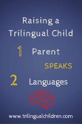 One parent speaks two languages - Raising a Trilingual Child www.trilingualchildren.com