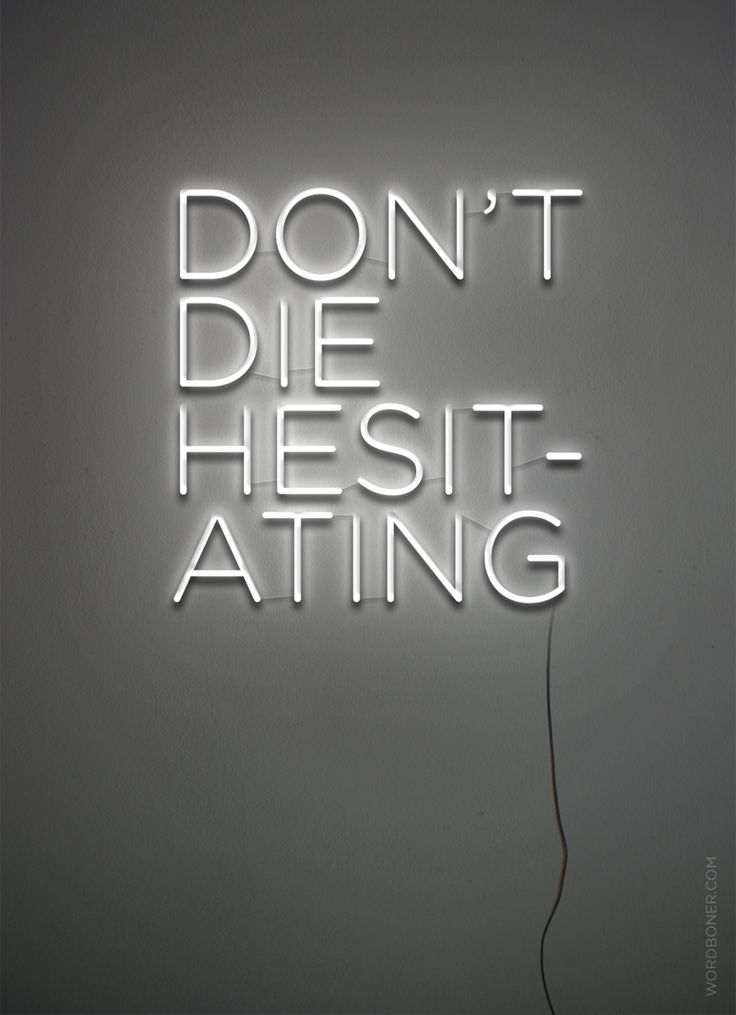 "Don't die hesitating. Or questioning. Live a life of ""oh well"" instead"