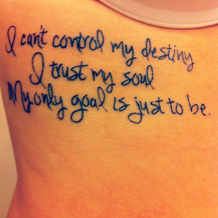 "RENT, another day tattoo ~ ""I can't control my destiny I trust my soul My only goal is just to be"" @Pinterest"
