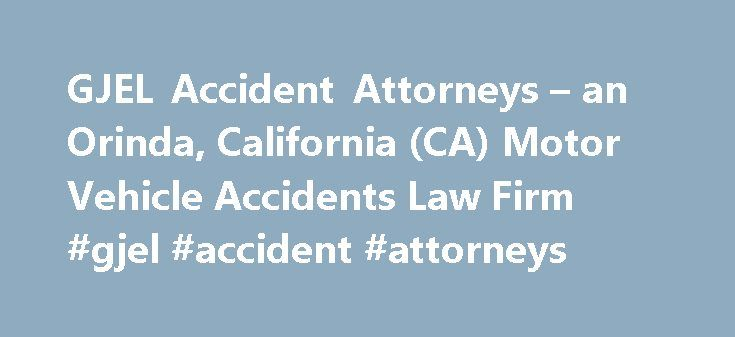 GJEL Accident Attorneys – an Orinda, California (CA) Motor Vehicle Accidents Law Firm #gjel #accident #attorneys http://philippines.nef2.com/gjel-accident-attorneys-an-orinda-california-ca-motor-vehicle-accidents-law-firm-gjel-accident-attorneys/  # GJEL Accident Attorneys Law Firm Overview Founded over thirty years ago, the law firm of Gillin, Jacobson, Ellis & Larsen specializes in the representation of injured persons, and those who have lost loved ones due to the fault of others. We…