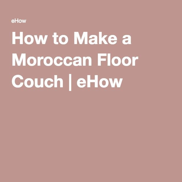 How to Make a Moroccan Floor Couch | eHow