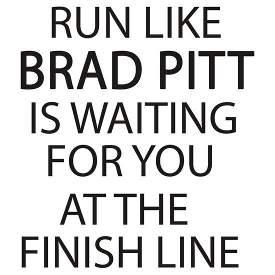 Run Like Brad Pitt is Waiting for You at The Finish Line