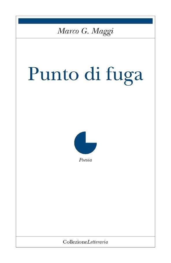 Punto di fuga, di Marco G. Maggi :: Poesia della settimana su LaRecherche.it
