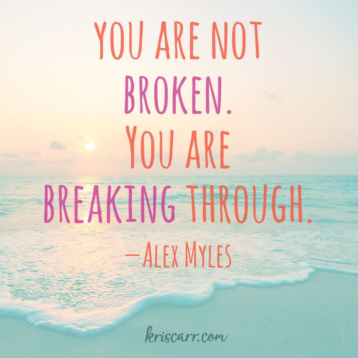 You are not broken. You are breaking through. -Alex Myles Quote