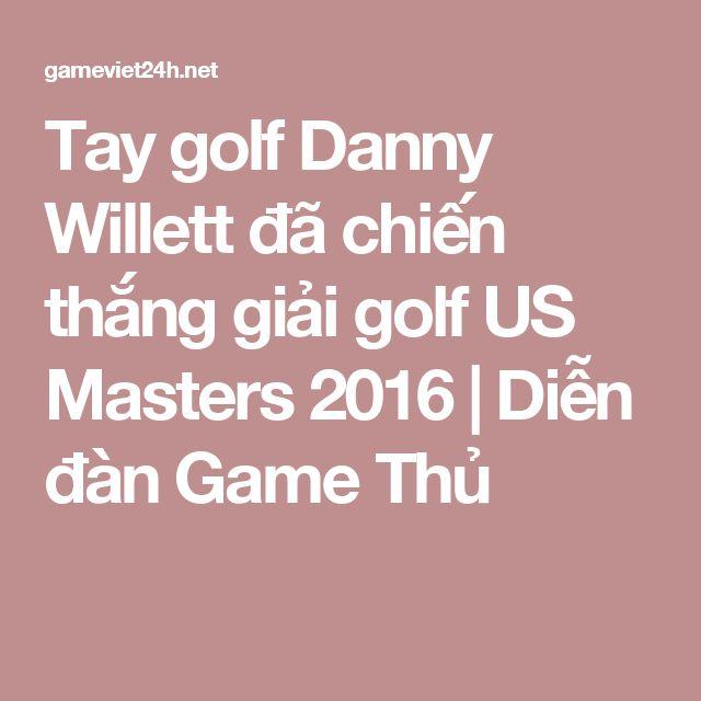 Tay golf Danny Willett đã chiến thắng giải golf US Masters 2016 | Diễn đàn Game Thủ