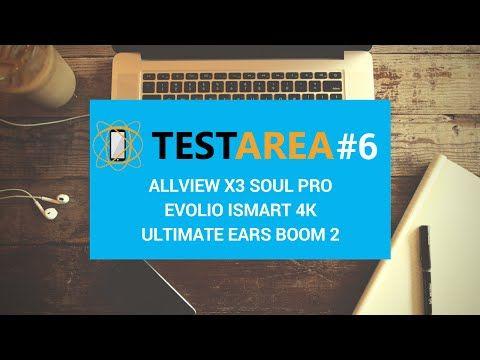 Testarea #6 – Despre Allview X3 Soul PRO, Evolio iSmart 4K, Ultimate Ears Boom 2
