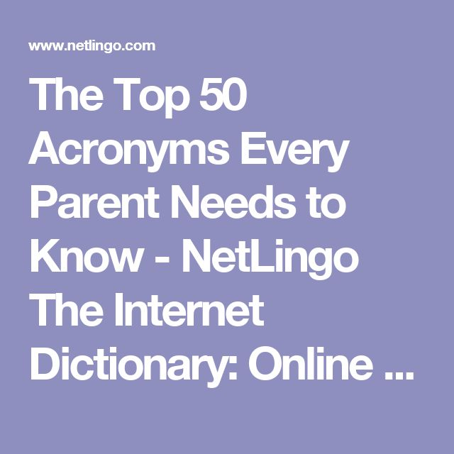 The Top 50 Acronyms Every Parent Needs to Know - NetLingo The Internet Dictionary: Online Dictionary of Computer and Internet Terms, Acronyms, Text Messaging, Smileys ;-)