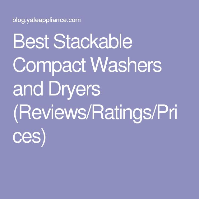 Best Stackable Compact Washers and Dryers (Reviews/Ratings/Prices)