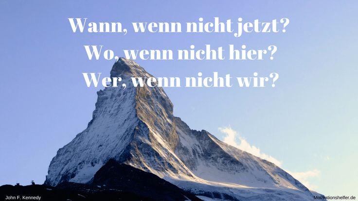 Wann, wenn nicht jetzt? Wo, wenn nicht hier? Wer, wenn nicht wir? #Motivation #Motivationssprüche #Motivationsbilder #Inspiration #Mut