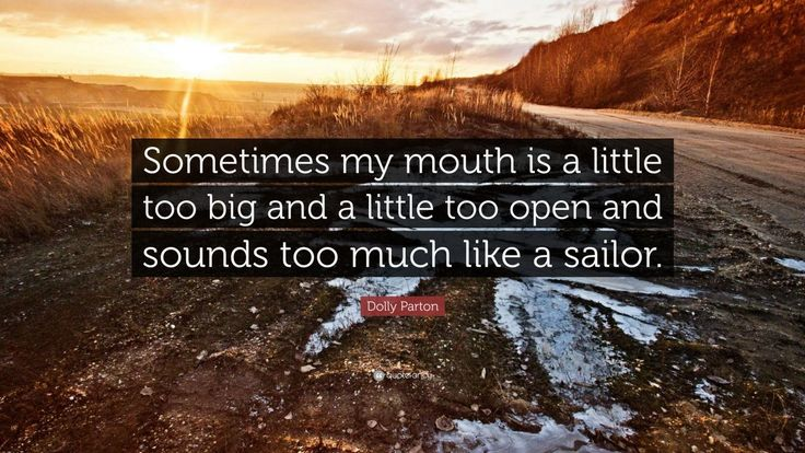 "Dolly Parton Quote: ""Sometimes my mouth is a little too big and a little too open and sounds too much like a sailor."""