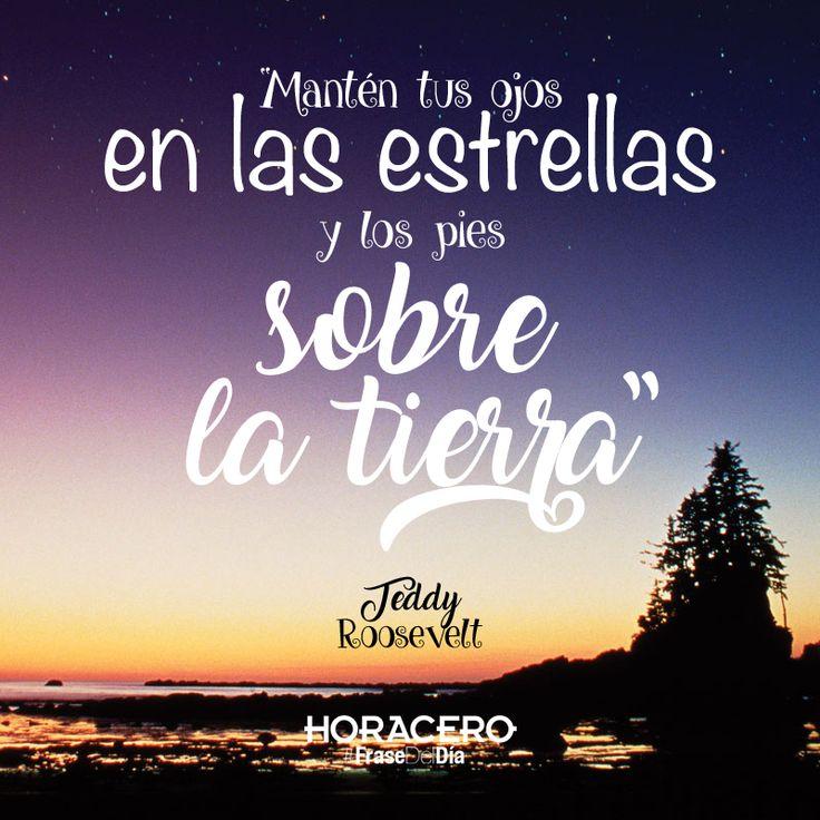 """""""Mantén tus ojos en las estrellas y los pies sobre la tierra"""" Teddy Roosevelt #frases #citas #frasedeldía"""