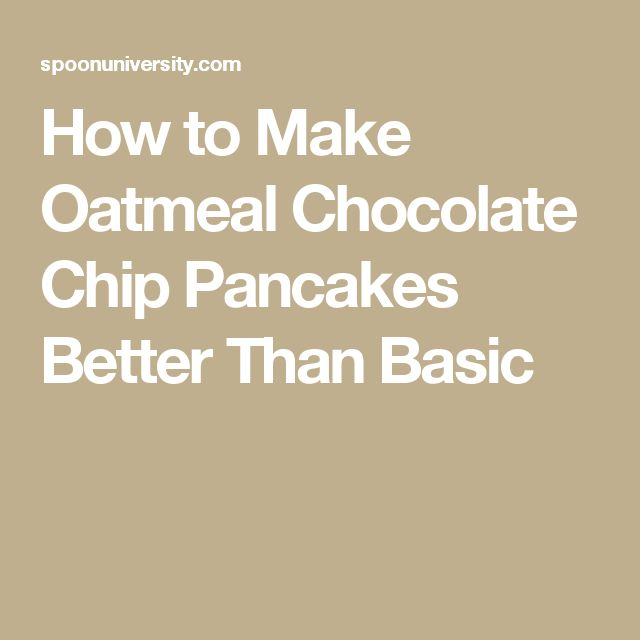 How to Make Oatmeal Chocolate Chip Pancakes Better Than Basic