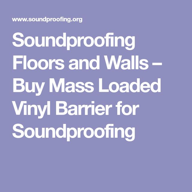 Soundproofing Floors and Walls – Buy Mass Loaded Vinyl Barrier for Soundproofing
