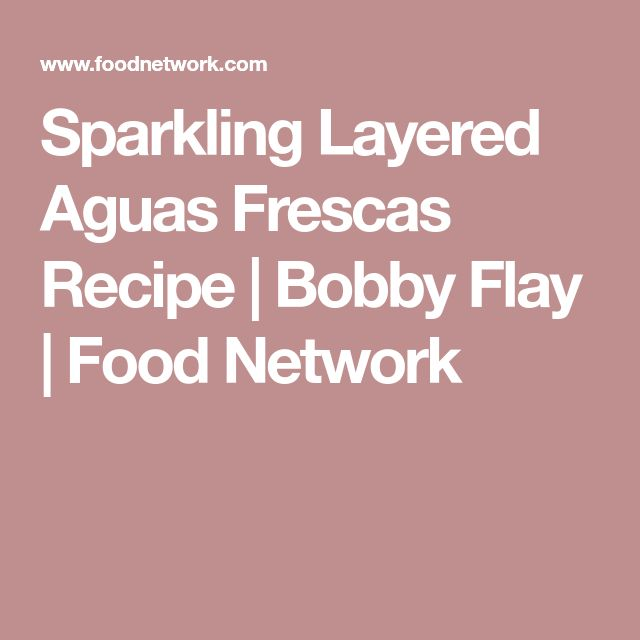 Sparkling Layered Aguas Frescas Recipe | Bobby Flay | Food Network