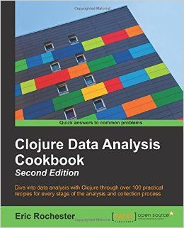 """""""Clojure Data Analysis Cookbook"""" by Eric Rochester"""