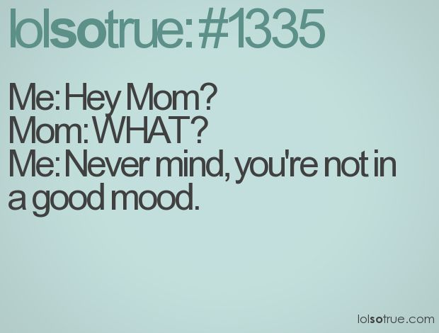 lolsotrue: Good Mood, Time, Quote, Lolsotrue, So True, Hey Mom, Teenager Posts, Kid