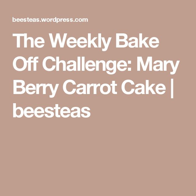 The Weekly Bake Off Challenge: Mary Berry Carrot Cake | beesteas