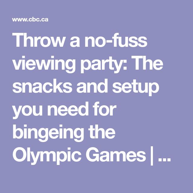 Throw a no-fuss viewing party: The snacks and setup you need for bingeing the Olympic Games | CBC Life