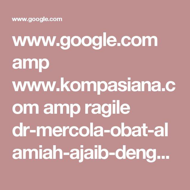 www.google.com amp www.kompasiana.com amp ragile dr-mercola-obat-alamiah-ajaib-dengan-baking-soda-soda-kue_55174329a33311bb06b65c24