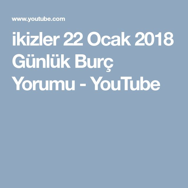 ikizler 22 Ocak 2018 Günlük Burç Yorumu - YouTube