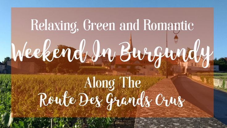 Relaxing, Green and Romantic Weekend in Burgundy, Along The Route Des Grands Crus
