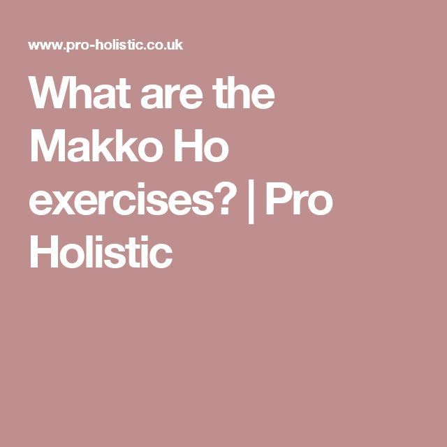 What are the Makko Ho exercises? | Pro Holistic