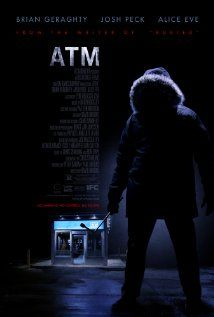 ATM (2012) When three co-workers make a midnight stop at a glass-enclosed ATM after their Christmas party, they find themselves trapped by a menacing man outside. Soon they're fighting for their survival as the temperature plunges and the man toys with them.  Alice Eve, Josh Peck, Brian Geraghty...12d