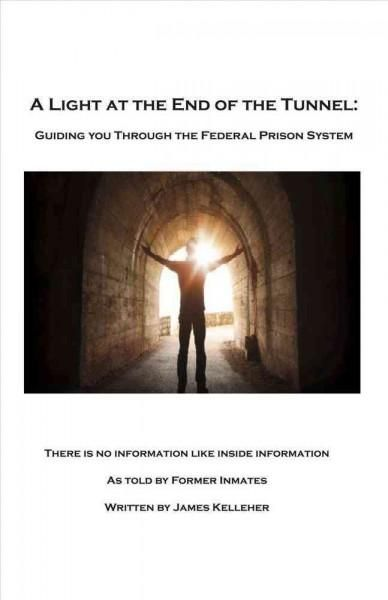A Light at the End of the Tunnel: Guiding You Through the Federal Prison System
