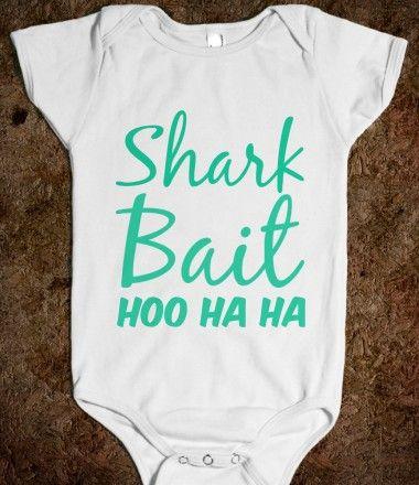 To my friend, Kristine!!!! We need this! :-)  haha ~ Shark Bait onesie