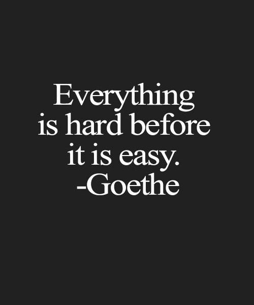 Before It Easy – Great Inspirational Quote By Goethe #MichiganCreative www.michigancreative.com