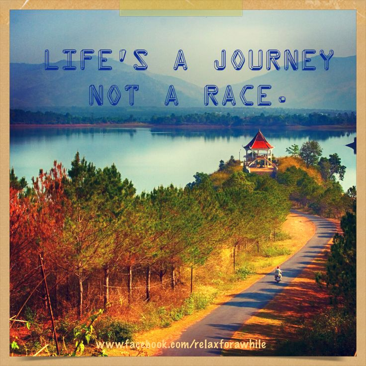 Life's a journey. Not a race.