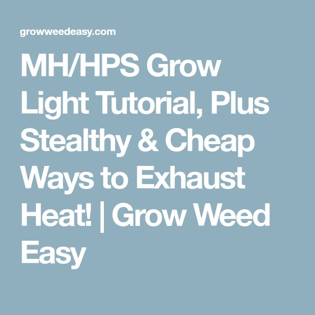 MH/HPS Grow Light Tutorial, Plus Stealthy & Cheap Ways to Exhaust Heat! | Grow Weed Easy