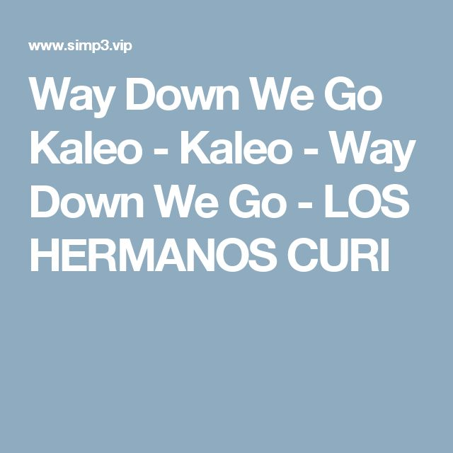 Way Down We Go Kaleo - Kaleo - Way Down We Go    - LOS HERMANOS CURI